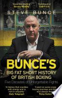 Bunce s Big Fat Short History of British Boxing