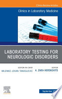 Laboratory Testing for Neurologic Disorders  An Issue of the Clinics in Laboratory Medicine  EBook