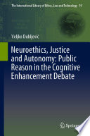 Neuroethics, Justice and Autonomy: Public Reason in the Cognitive Enhancement Debate