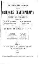 La littérature française, par les critiques contemporains: Du règne de Loouis XIV à 1830. 3. éd., rev. et cor