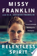 """""""Relentless Spirit: The Unconventional Raising of a Champion"""" by Missy Franklin, D.A. Franklin, Dick Franklin, Daniel Paisner"""