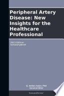 Peripheral Artery Disease  New Insights for the Healthcare Professional  2013 Edition