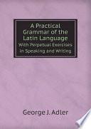 A Practical Grammar of the Latin Language
