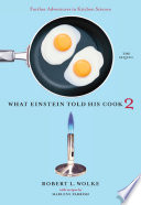 What Einstein Told His Cook 2: The Sequel: Further Adventures in Kitchen Science