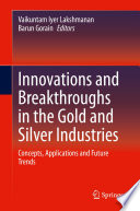 Innovations and Breakthroughs in the Gold and Silver Industries