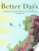 Better Days   A Mental Health Recovery Workbook Book