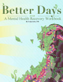 Better Days - A Mental Health Recovery Workbook