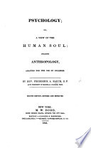 Psychology; Or, A View of the Human Soul, Including Anthropology, Adapted for the Use of Colleges