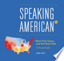 Speaking American  : How Y'all, Youse, and You Guys Talk: A Visual Guide