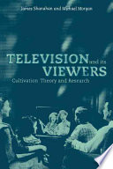 """""""Television and Its Viewers: Cultivation Theory and Research"""" by Jim Shanahan, James Shanahan, Shanahan James, Michael Morgan, George Gerbner"""