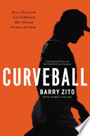 """Curveball: How I Discovered True Fulfillment After Chasing Fortune and Fame"" by Barry Zito, Robert Noland"