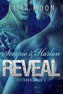 REVEAL - Scorpio and Harlan