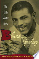 """Blues with a Feeling: The Little Walter Story"" by Tony Glover, Scott Dirks, Ward Gaines"