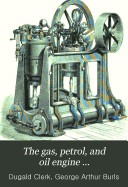 The Gas  Petrol  and Oil Engine