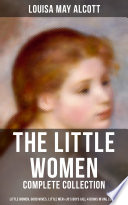The Little Women Complete Collection Little Women Good Wives Little Men Jo S Boys All 4 Books In One Edition