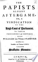 The Papist s Bloudy After game  Or  a Vindication of the High Court of Parliament  in Their     Sentence Upon     Viscount Stafford  In Answer to a     Libel Called Stafford s Memoirs   by James Corker