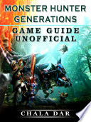 Monster Hunter Generations Game Guide Unofficial