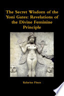 The Secret Wisdom Of The Yoni Gates Revelations Of The Divine
