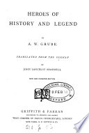 Heroes of history and legend, [extr. and] tr. from [Charakterbilder and Geschichte und Sage] by J.L. Shadwell