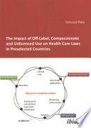 The Impact of Off-Label, Compassionate and Unlicensed Use on Health Care Laws in Preselected Countries by Vanessa Plate PDF