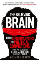 The Believing Brain: From Spiritual Faiths to Political Convictions ...