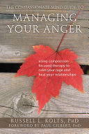 The Compassionate-Mind Guide to Managing Your Anger