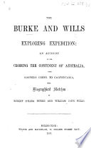 The Burke And Wills Exploring Expedition An Account Of The Crossing The Continent Of Australia From Cooper S Creek To Carpentaria With Biographical Sketches Of R O H Burke And William John Wills With Extracts From Their Journals And Portraits