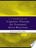 A Casebook of Cognitive Therapy for Traumatic Stress Reactions