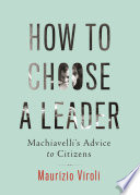 How to Choose a Leader  : Machiavelli's Advice to Citizens