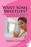 Want Some, Sweetlips?  : But I Used to Babysit Him Years Ago
