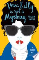 Vera Kelly Is Not a Mystery  A Vera Kelly Story