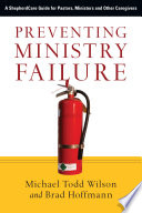 """""""Preventing Ministry Failure: A ShepherdCare Guide for Pastors, Ministers and Other Caregivers"""" by Michael Todd Wilson, Brad Hoffmann"""