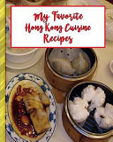 My Favorite Hong Kong Cuisine Recipes 150 Pages To Keep The Best Recipes Ever  Book PDF
