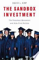 The Sandbox Investment, The Preschool Movement and Kids-First Politics by David L. Kirp PDF