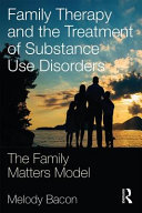 Family Therapy and the Treatment of Substance Use Disorders