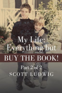 My Life: Everything but BUY THE BOOK! ebook