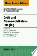Orbit and Neuro ophthalmic Imaging  An Issue of Neuroimaging Clinics  E Book