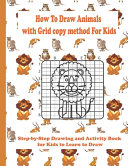 How to Draw Animals with Grid Copy Method for Kids  Step By Step Drawing and Activity Book for Kids to Learn to Draw