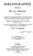 Bibliographie moderne de la France, ... depuis le commencement du XVIIIe siecle jusqu'a ce jour (etc.)