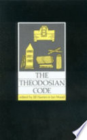 The Theodosian Code  : Studies in the Imperial Law of Late Antiquity