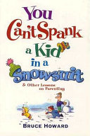 You Can't Spank a Kid in a Snowsuit & Other Lessons on Parenting