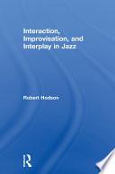 Interaction  Improvisation  and Interplay in Jazz