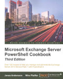 Microsoft Exchange Server Powershell Cookbook   Third Edition