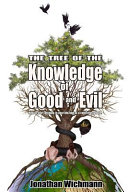 The Tree of the Knowledge of Good and Evil: How to Start Winning in Your Life and as a Collective Whole.