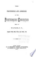 The Proceedings and Addresses at the Freethinkers  Convention Held at Watkins  N Y   1878