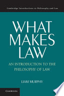 What Makes Law  : An Introduction to the Philosophy of Law