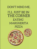 Don t Mind Me  I ll Just Be in the Corner Eating Margherita Pizza