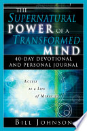 The Supernatural Power Of A Transformed Mind Book