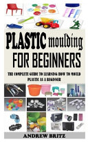 Plastic Moulding for Beginners