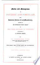 Marks and monograms on pottery and porcelain  with short historical notices of each manufactory  and an introductory essay on the vasa fictilia of England  Illustrated  etc